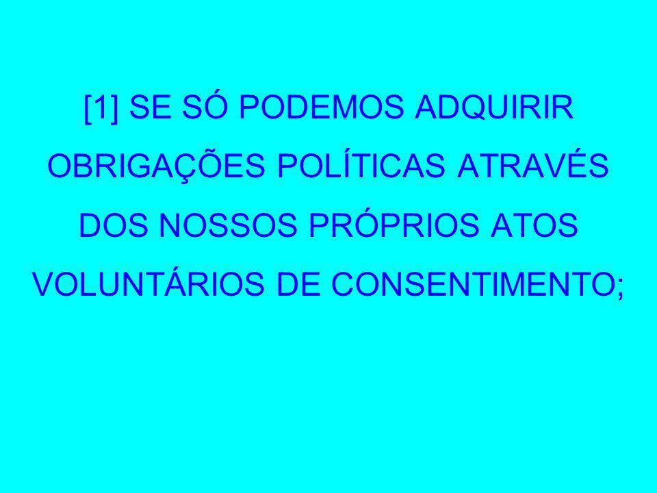 [1] SE SÓ PODEMOS ADQUIRIR OBRIGAÇÕES POLÍTICAS ATRAVÉS DOS NOSSOS PRÓPRIOS ATOS VOLUNTÁRIOS DE CONSENTIMENTO;